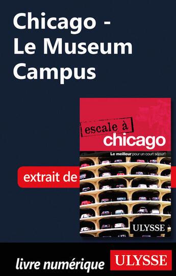 Couverture du livre « Chicago ; le Museum Campus » de Collectif aux éditions Ulysse