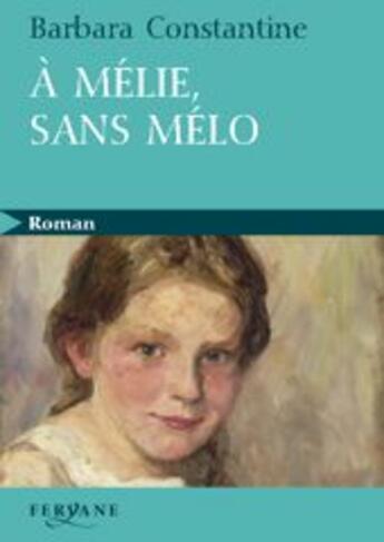 Couverture du livre « à mélie, sans mélo » de Barbara Constantine aux éditions Feryane