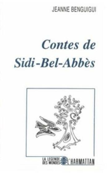 Couverture du livre « Contes de Sidi-Bel-Abbès » de Jeanne Benguigui aux éditions L'harmattan