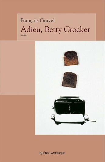 Couverture du livre « Adieu Betty Crocker » de Gravel Francois aux éditions Quebec Amerique