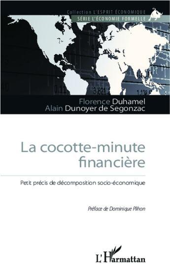Couverture du livre « La cocotte-minute financière » de Florence Duhamel et Alain Dunoyer De Segonzac aux éditions L'harmattan