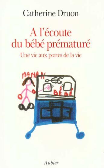 Couverture du livre « A L Ecoute Bebe Premature » de Catherine Druon aux éditions Aubier