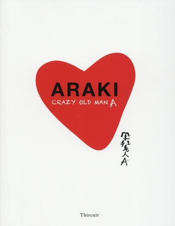 Couverture du livre « Araki ; crazy old man » de Nobuyoshi Araki aux éditions Thircuir