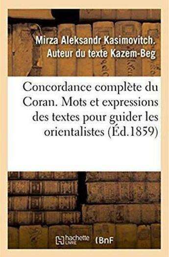 Couverture du livre « Concordance complete du coran, contenant tous les mots et les expressions des textes pour guider - l » de Kazem-Beg M A K. aux éditions Hachette Bnf