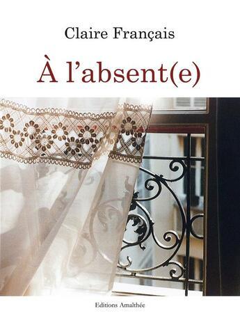 Couverture du livre « À l'absente » de Claire Francais aux éditions Amalthee