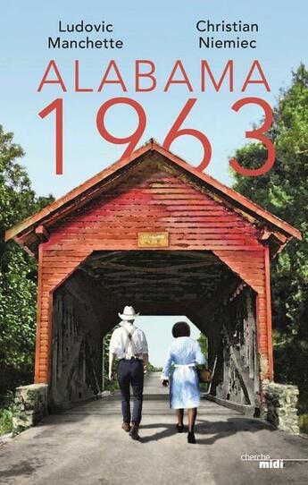 Couverture du livre « Alabama 1963 » de Christian Niemiec et Ludovic Manchette aux éditions Cherche Midi