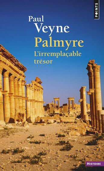 Couverture du livre « Palmyre, l'irremplaçable trésor » de Paul Veyne aux éditions Points