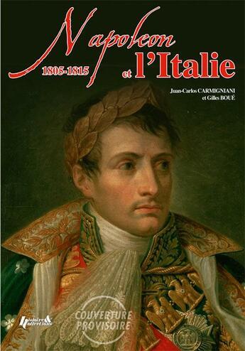 Couverture du livre « Napoléon et l'Italie ;1805-1815 » de Juan-Carlos Carmignani et Gilles Boue aux éditions Histoire Et Collections