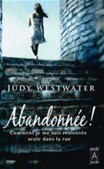 Couverture du livre « Abandonnée ! comment je me suis retrouvée seule dans la rue » de Judy Westwater aux éditions Archipoche
