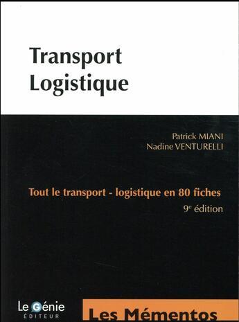 Couverture du livre « Transport-logistique ; tout le transport-logistique en 80 fiches (9e édition) » de Nadine Venturelli et Patrick Miani aux éditions Genie Des Glaciers