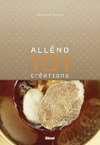 Couverture du livre « Alléno ; 101 créations culinaires » de Yannick Alleno aux éditions Glenat