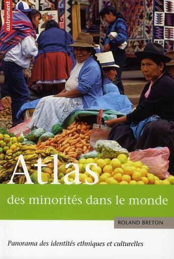 Couverture du livre « Atlas des minorités dans le monde ; panorama des identités culturelles et ethniques » de Cyrille Suss et Roland Breton aux éditions Autrement