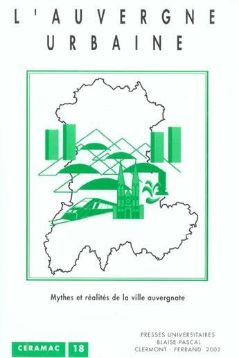 Couverture du livre « Auvergne urbaine (l'). mythes et realites de la ville auvergnate » de Collectif aux éditions Pu De Clermont Ferrand