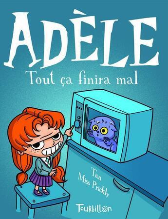 Couverture du livre « Adèle t.1. ; tout ça finira mal » de Miss Prickly et Mr Tan aux éditions Tourbillon