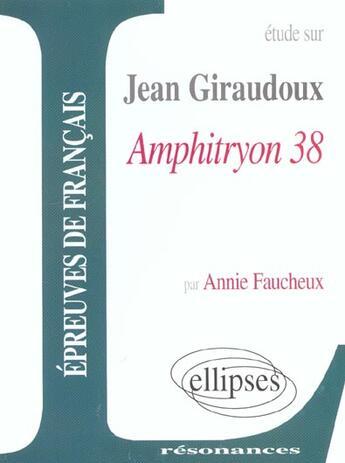 Couverture du livre « Étude sur Jean Giraudoux ; Amphitryon 38 » de Annie Faucheux aux éditions Ellipses Marketing