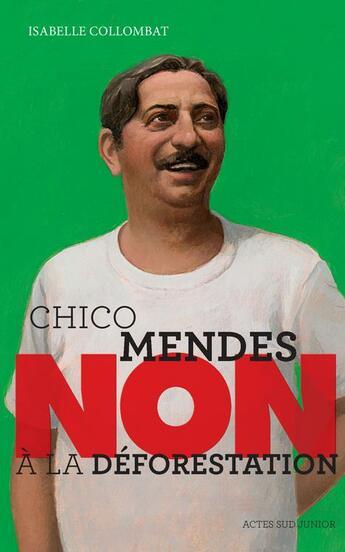 Couverture du livre « Chico Mendes : non à la déforestation » de Isabelle Collombat aux éditions Actes Sud Junior