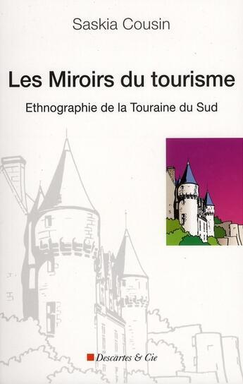 Couverture du livre « Les miroirs du tourisme ; ethnographie de la Touraine du Sud » de Saskia Cousin aux éditions Descartes & Cie