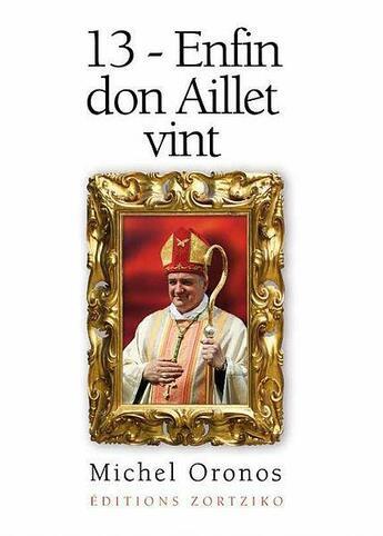 Couverture du livre « 13 - enfin Don Aillet vint » de Michel Oronos aux éditions Zortziko