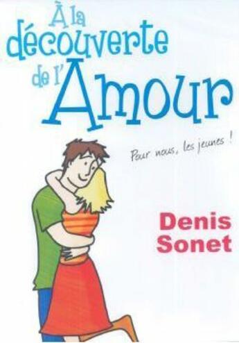 Couverture du livre « à la découverte de l'amour ; pour nous les jeunes ! » de Denis Sonet aux éditions Studio Jouslin