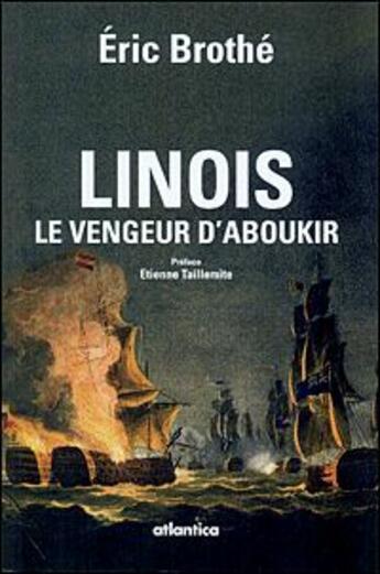 Couverture du livre « Linois, le vengeur d'Aboukir ; désastres héroïques sous la République et l'Empire » de Eric Brothe aux éditions Atlantica