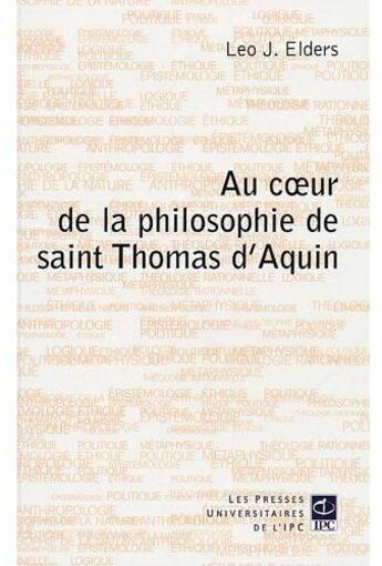 Couverture du livre « Au coeur la philosophie de saint Thomas d'Aquin » de Leo J. Elders aux éditions Parole Et Silence