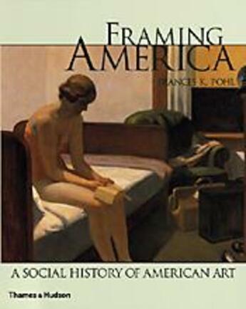 Couverture du livre « Framing America ; a social history of American art » de Frances K. Pohl aux éditions Thames & Hudson