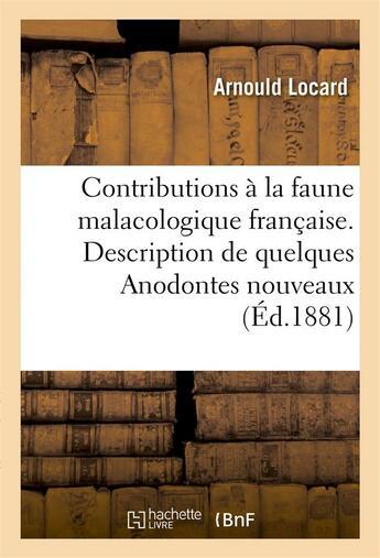 Couverture du livre « Contributions a la faune malacologique francaise. description de quelques anodontes nouveaux » de Locard Arnould aux éditions Hachette Bnf