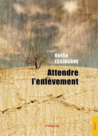 Couverture du livre « Attendre l'enlevement » de Essingone Derlin aux éditions Jets D'encre