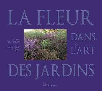 Couverture du livre « La fleur dans l'art des jardins » de Alain Le Toquin et Yves-Marie Allain aux éditions La Martiniere