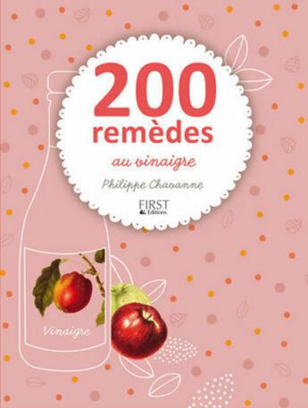 Couverture du livre « 200 remèdes au vinaigre » de Philippe Chavanne aux éditions First