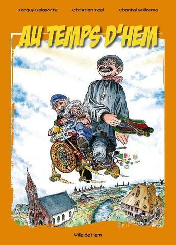 Couverture du livre « Au temps d'Hem » de Jacquy Delaporte et Christian Teel et Chantal Guillaume aux éditions Mairie De Hem