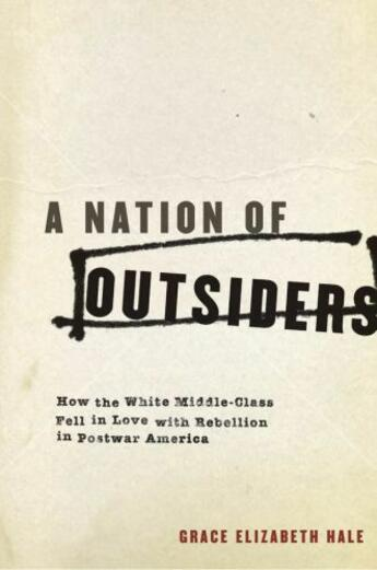 Couverture du livre « A Nation of Outsiders: How the White Middle Class Fell in Love with Re » de Hale Grace Elizabeth aux éditions Oxford University Press Usa