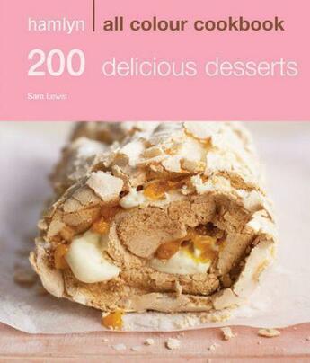 Couverture du livre « 200 Delicious Desserts » de Sara Lewis aux éditions Octopus Digital