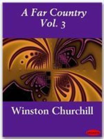 Couverture du livre « A Far Country Vol. 3 » de Winston Churchill aux éditions Ebookslib