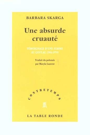 Couverture du livre « Absurde Cruaute(Temoignage D'Une Femme Au Goulag (1944-1955)) » de Barbara Skarga aux éditions Table Ronde