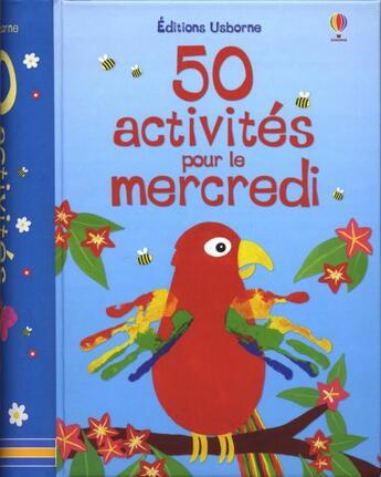Couverture du livre « 50 activités pour le mercredi » de Collectif aux éditions Usborne