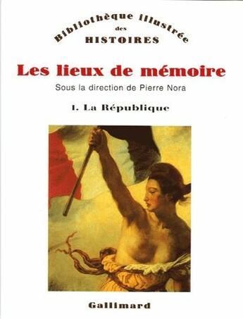 Couverture du livre « Les lieux de mémoire t.1 la république » de Pierre Nora aux éditions Gallimard