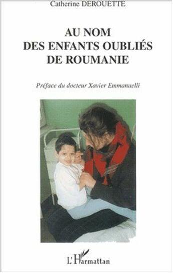 Couverture du livre « Au nom des enfants oubliés de Roumanie » de Catherine Derouette aux éditions L'harmattan