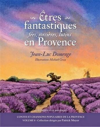 Couverture du livre « Êtres fantastiques en Provence ; fées, sorcières, lutins... » de Jean-Luc Domenge et Michael Crosa aux éditions Cantar Lou Pais