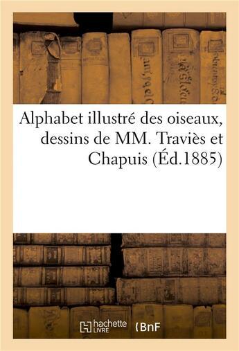 Couverture du livre « Alphabet Illustre Des Oiseaux, Dessins De Mm. Travies Et Chapuis » de  aux éditions Hachette Bnf