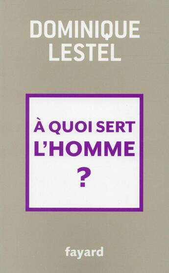 Couverture du livre « à quoi sert l'homme ? » de Dominique Lestel aux éditions Fayard
