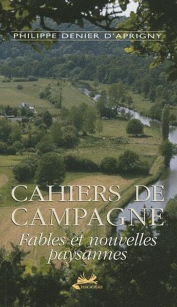 Couverture du livre « Cahiers de campagne ; fables et nouvelles paysannes » de Philippe Denier D'Aprigny aux éditions Isoete