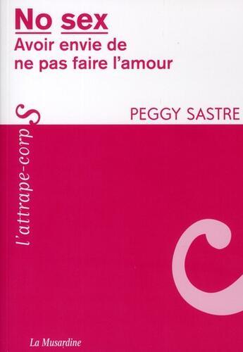 Couverture du livre « No sex ; avoir envie de ne pas faire l'amour » de Peggy Sastre aux éditions La Musardine
