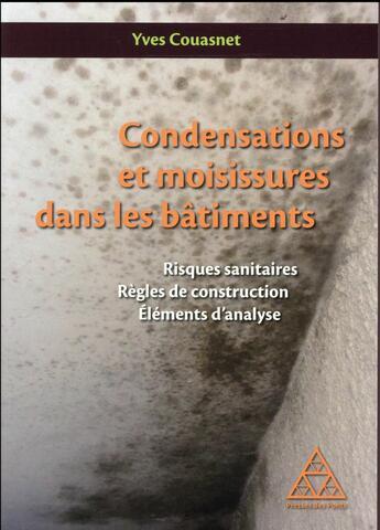 Couverture du livre « Condensations et moisissures dans les bâtiments » de Yves Couasnet aux éditions Presses Ecole Nationale Ponts Chaussees