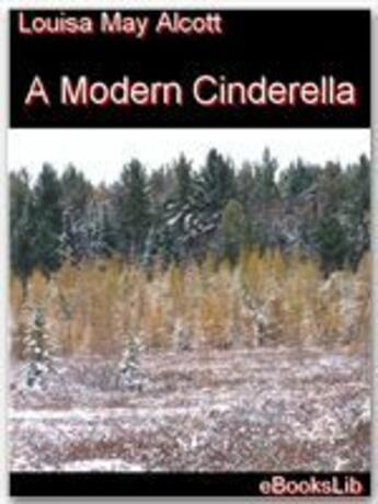 Couverture du livre « A Modern Cinderella » de Louisa May Alcott aux éditions Ebookslib