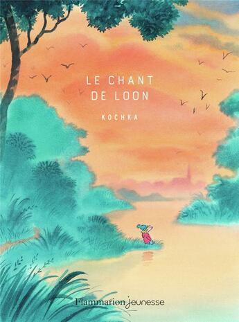 Couverture du livre « Le chant de Loon » de Francois Ravard et Kochka aux éditions Flammarion Jeunesse