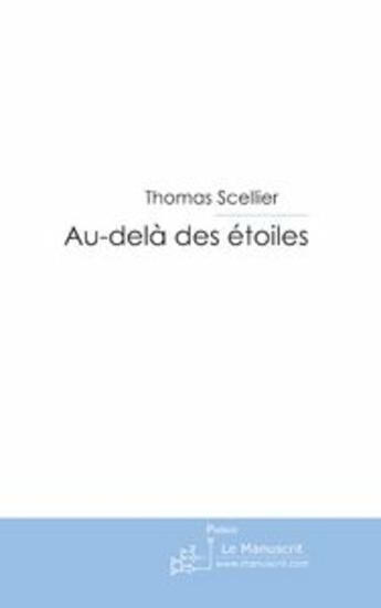 Couverture du livre « Au-dela des etoiles » de Thomas Scellier aux éditions Le Manuscrit