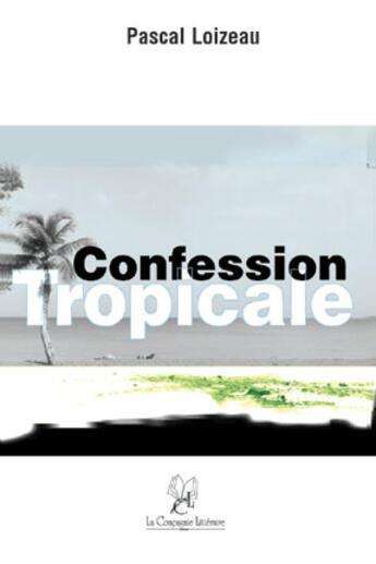 Couverture du livre « Confession tropicale » de Pascal Loizeau aux éditions La Compagnie Litteraire