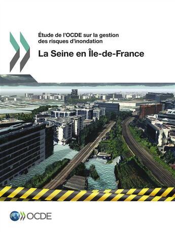Couverture du livre « Étude de l'OCDE sur la gestion des risques d'inondation : la Seine en Île-de-France 2014 » de Collectif aux éditions Oecd
