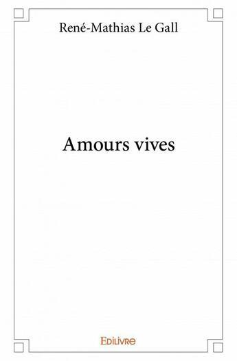 Couverture du livre « Amours vives » de René-Mathias Le Gall aux éditions Edilivre-aparis